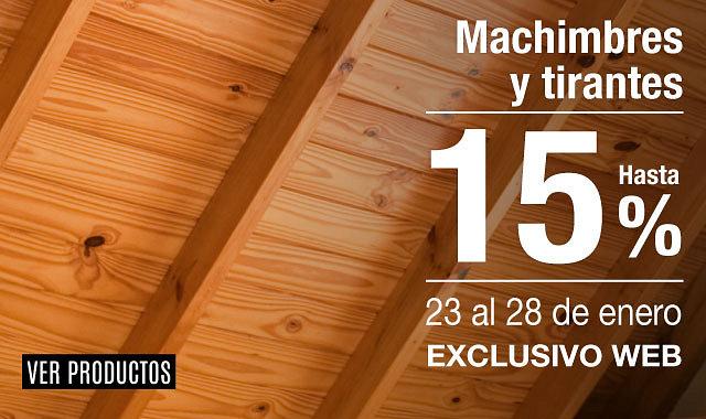 Hasta 15% en Tirantes y Machimbres